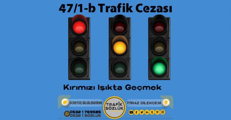 47/1-b trafik cezası nedir